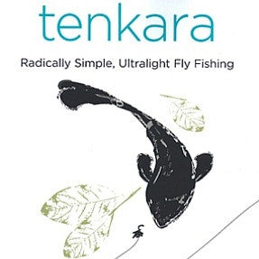 Tenkara: Radically Simple, Ultralight Fly Fishing by Kelleher and Ishimura
