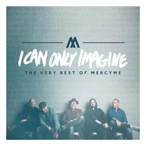 I Can Only Imagine: The Very Best Of Mercy Me - Audio CD