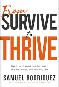 From Survive To Thrive: Live A Holy, Healed, Healthy, Happy, Humble, Hungry And Honoring Life