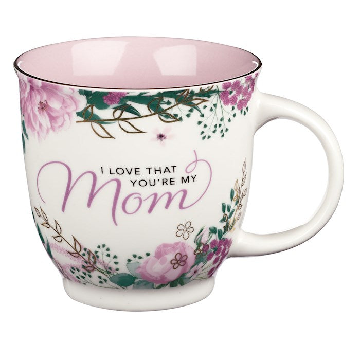 Ceramic Mug I Love That You're My Mom