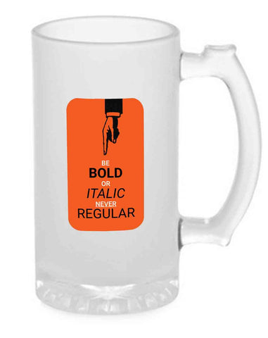 Beer Mug Glass  16 Oz - Be Bold