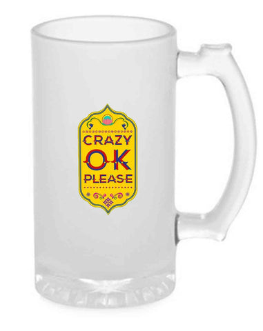 Beer Mug Glass  16 Oz - Crazy Ok Please