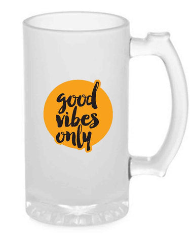 Beer Mug Glass  16 Oz - Good Vibes Only