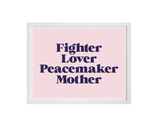 'Fighter Lover Peacemaker Mother' - Silkscreen Print