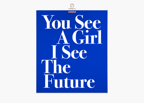 'You See A Girl I See the Future' - Silkscreen Print