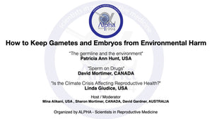 Session 25: How to Keep Gametes and Embryos from Environmental Harm