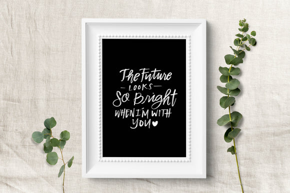 The Future Looks so Bright When I'm with you Quote - Printable