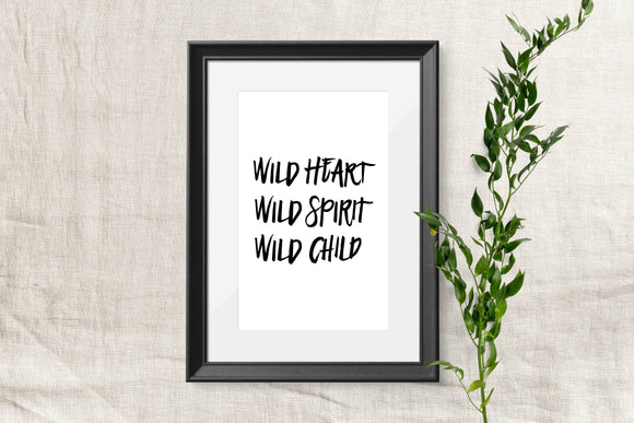 Wild Heart, Wild Spirit, Wild Child Hand lettered Quote - Printable
