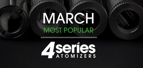 4 Series atomizers Most Popular March 2018