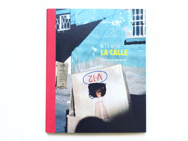 หนังสือภาพ Alex Webb : La Calle, Photographs from Mexico