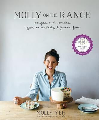 Molly on the Range: Recipes and Stories from an Unlikely Life on a Farm: A Cookbook by Yeh, Molly