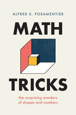 Math Tricks: The Surprising Wonders of Shapes and Numbers by Posamentier, Alfred S.