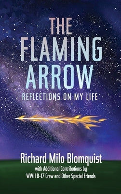 The Flaming Arrow: Reflections On My Life by Blomquist, Richard Milo