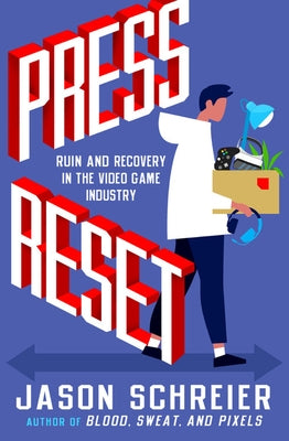 Press Reset: Ruin and Recovery in the Video Game Industry by Schreier, Jason