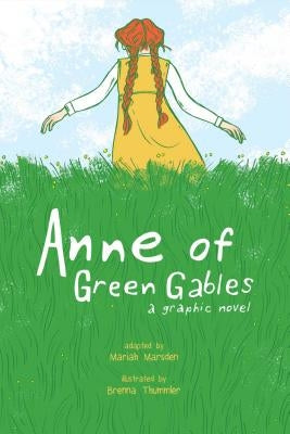 Anne of Green Gables: A Graphic Novel by Thummler, Brenna