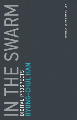 In the Swarm: Digital Prospects by Han, Byung-Chul