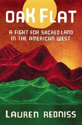 Oak Flat: A Fight for Sacred Land in the American West by Redniss, Lauren