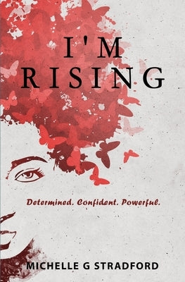 I'm Rising: Determined. Confident. Powerful. by Stradford, Michelle G.