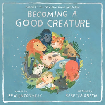 Becoming a Good Creature by Montgomery, Sy