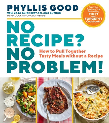 No Recipe? No Problem!: How to Pull Together Tasty Meals Without a Recipe by Good, Phyllis