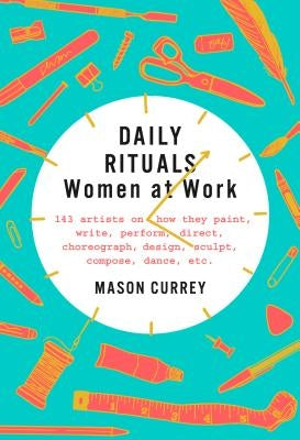Daily Rituals: Women at Work by Currey, Mason