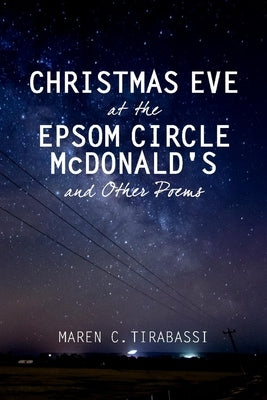 Christmas Eve at the Epsom Circle McDonald's and Other Poems by Tirabassi, Maren
