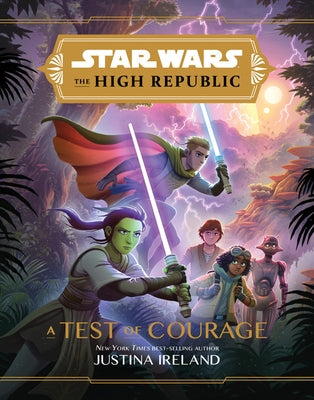 Star Wars the High Republic: A Test of Courage by Ireland, Justina