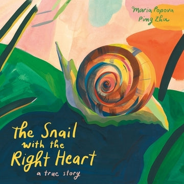 The Snail with the Right Heart: A True Story by Popova, Maria
