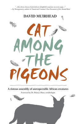 Cat Among the Pigeons: A Riotous Assembly of Unrespectable African Creatures by Muirhead, David