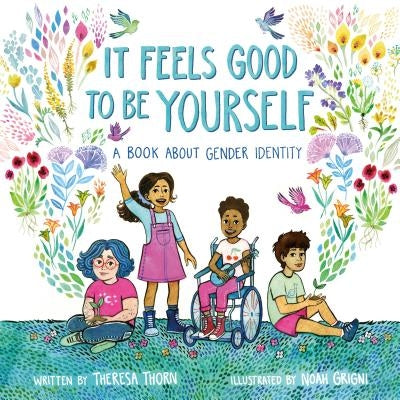 It Feels Good to Be Yourself: A Book about Gender Identity by Thorn, Theresa