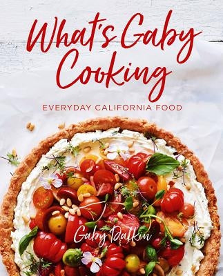 What's Gaby Cooking: Everyday California Food by Dalkin, Gaby