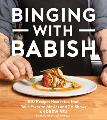 Binging with Babish: 100 Recipes Recreated from Your Favorite Movies and TV Shows by Rea, Andrew