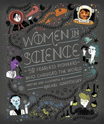 Women in Science: 50 Fearless Pioneers Who Changed the World by Ignotofsky, Rachel