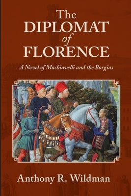 The Diplomat of Florence by Wildman, Anthony R.