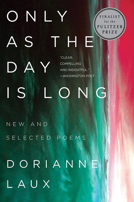 Only as the Day Is Long: New and Selected Poems by Laux, Dorianne
