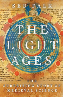 The Light Ages: The Surprising Story of Medieval Science by Falk, Seb