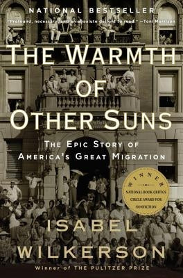 The Warmth of Other Suns: The Epic Story of America's Great Migration by Wilkerson, Isabel