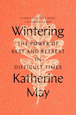Wintering: The Power of Rest and Retreat in Difficult Times by May, Katherine