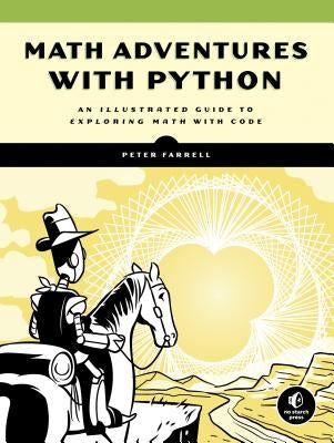 Math Adventures with Python: An Illustrated Guide to Exploring Math with Code by Farrell, Peter