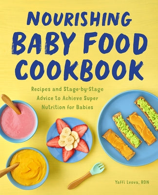 Nourishing Baby Food Cookbook: Achieve Recipes and Stage-By-Stage Advice to Nourish Your Busy by Lvova, Yaffi, Rdn