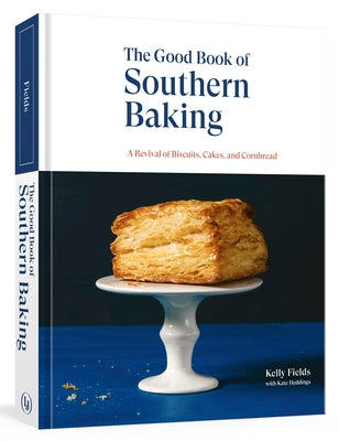 The Good Book of Southern Baking: A Revival of Biscuits, Cakes, and Cornbread by Fields, Kelly