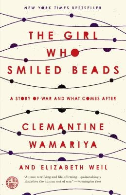 The Girl Who Smiled Beads: A Story of War and What Comes After by Wamariya, Clemantine