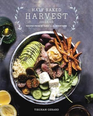 Half Baked Harvest Cookbook: Recipes from My Barn in the Mountains by Gerard, Tieghan