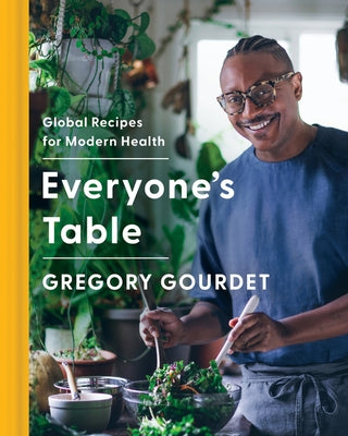 Everyone's Table: Global Recipes for Modern Health by Gourdet, Gregory