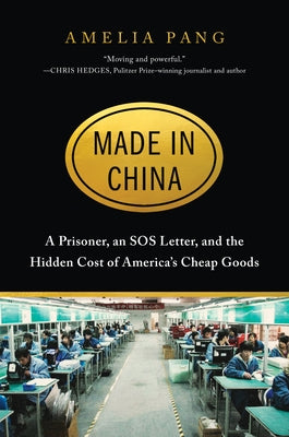 Made in China: A Prisoner, an SOS Letter, and the Hidden Cost of America's Cheap Goods by Pang, Amelia