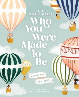 The World Needs Who You Were Made to Be by Gaines, Joanna