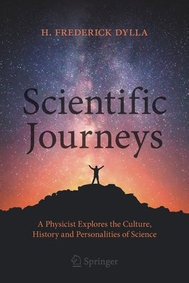 Scientific Journeys: A Physicist Explores the Culture, History and Personalities of Science by Dylla, H. Frederick