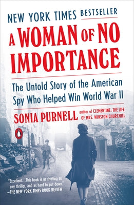 A Woman of No Importance: The Untold Story of the American Spy Who Helped Win World War II by Purnell, Sonia