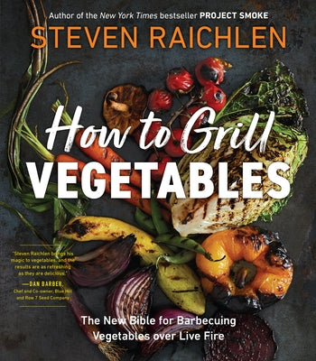 How to Grill Vegetables: The New Bible for Barbecuing Vegetables Over Live Fire by Raichlen, Steven