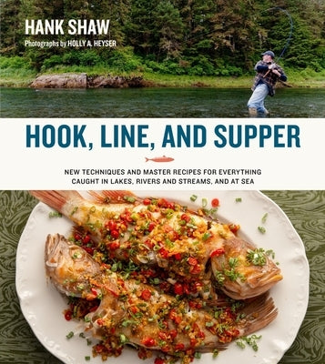 Hook, Line and Supper: New Techniques and Master Recipes for Everything Caught in Lakes, Rivers, Streams and Sea by Shaw, Hank